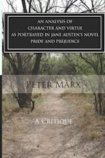 A Critical Examination of Character and Virtue as Portrayed in Jane Austen's Pride and Prejudice af Peter Marx