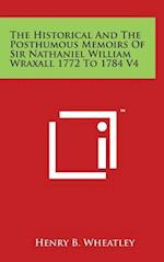 The Historical and the Posthumous Memoirs of Sir Nathaniel William Wraxall 1772 to 1784 V4