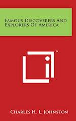 Famous Discoverers and Explorers of America af Charles H. L. Johnston
