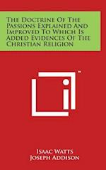 The Doctrine of the Passions Explained and Improved to Which Is Added Evidences of the Christian Religion