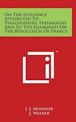 On the Influence Attributed to Philosophers, Freemasons and to the Illuminati on the Revolution of France