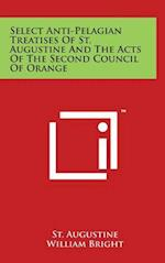 Select Anti-Pelagian Treatises of St. Augustine and the Acts of the Second Council of Orange
