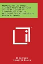 Memoirs of Dr. Samuel Guthrie and the History of the Discovery of Chloroform and the Discovery of Anaesthesia by Henry M. Lyman