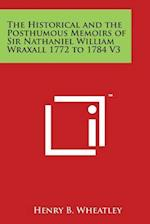 The Historical and the Posthumous Memoirs of Sir Nathaniel William Wraxall 1772 to 1784 V3