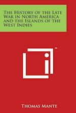 The History of the Late War in North America and the Islands of the West Indies