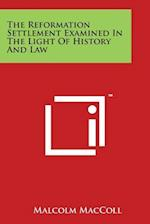 The Reformation Settlement Examined in the Light of History and Law