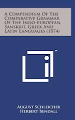 A Compendium of the Comparative Grammar of the Indo-European, Sanskrit, Greek and Latin Languages (1874)