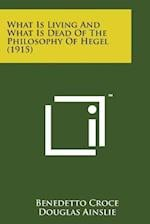 What Is Living and What Is Dead of the Philosophy of Hegel (1915) af Benedetto Croce