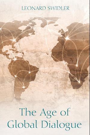 Bog, hæftet The Age of Global Dialogue af Leonard Swidler