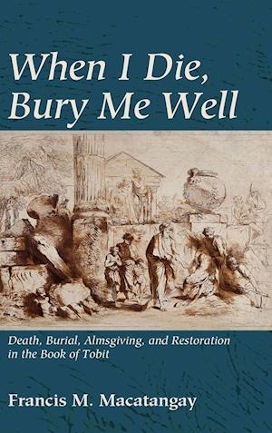 Bog, hardback When I Die, Bury Me Well af Francis M. Macatangay