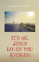 It's Ok, Jesus Loves You Anyway! af Glenn Goree