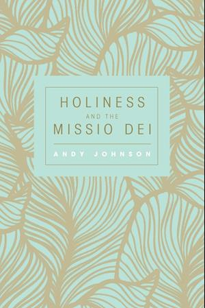 Bog, hæftet Holiness and the Missio Dei af Andy Johnson