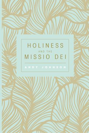 Bog, hardback Holiness and the Missio Dei af Andy Johnson