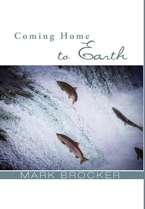 Bog, hardback Coming Home to Earth af Mark Brocker