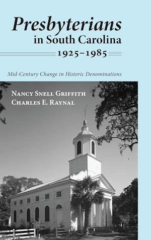 Bog, hardback Presbyterians in South Carolina, 1925-1985 af Charles E. Raynal, Nancy Snell Griffith