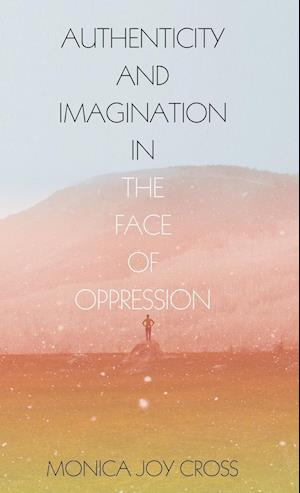 Authenticity and Imagination in the Face of Oppression