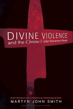 Bog, hæftet Divine Violence and the Christus Victor Atonement Model af Martyn John Smith