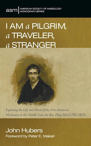 Bog, hardback I Am a Pilgrim, a Traveler, a Stranger af John Hubers