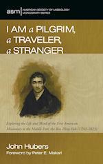 I Am a Pilgrim, a Traveler, a Stranger af John Hubers