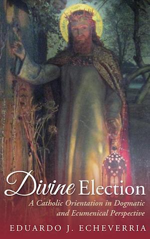 Bog, hardback Divine Election af Eduardo J. Echeverria