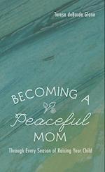 Becoming a Peaceful Mom af Teresa Deborde Glenn