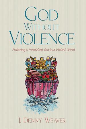 Bog, hæftet God Without Violence af J. Denny Weaver