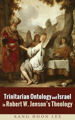 Bog, hardback Trinitarian Ontology and Israel in Robert W. Jenson's Theology af Sang Hoon Lee