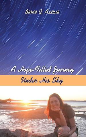 Bog, hardback A Hope-Filled Journey Under His Sky af Bruce G. Allder
