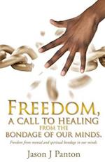 Freedom, a Call to Healing from the Bondage of Our Minds.