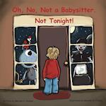 Oh, No, Not a Babysitter. Not Tonight!