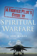 A Fighter Pilot's Guide to Spiritual Warfare