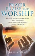 Prayer, Praise and Worship