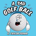 A Sad Golf Ball