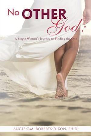 Bog, hæftet No Other god: af Angie C.M. Roberts-Dixon Ph.D.