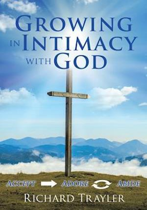Bog, hæftet Growing in Intimacy with God af Richard Trayler