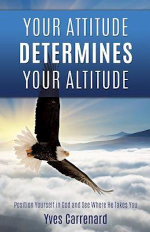 Bog, paperback Your Attitude Determines Your Altitude af Yves Carrenard