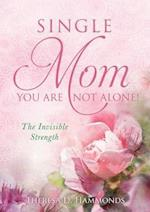 Single Mom You Are Not Alone!