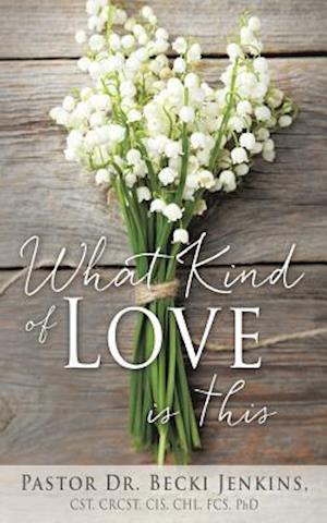 Bog, paperback What Kind of Love Is This? af Pastor Dr Becki Jenkins Cstcrcst Phd