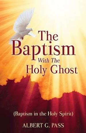 Bog, paperback The Baptism with the Holy Ghost (Baptism in the Holy Spirit) af Albert G. Pass