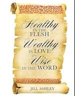Healthy in the Flesh Wealthy in Love Wise in the Word