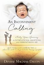 An Inconvenient Calling: A FORTY YEAR JOURNEY IN INTERNATIONAL ADOPTIONS AND HUMANITARIAN AID