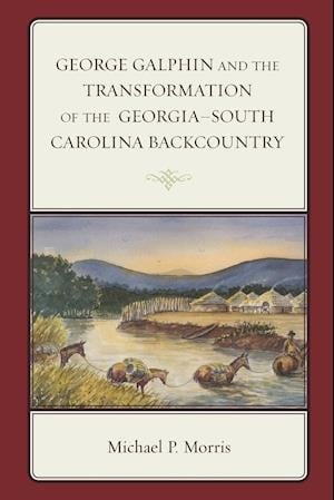 Bog, paperback George Galphin and the Transformation of the Georgia-South Carolina Backcountry af Michael P. Morris