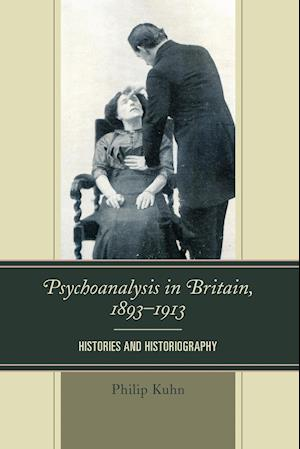 Psychoanalysis in Britain, 1893-1913: Histories and Historiography