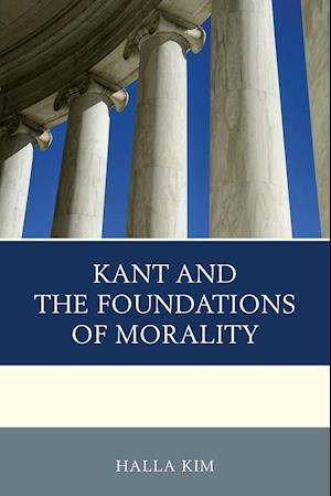 Bog, paperback Kant and the Foundations of Morality af Halla Kim