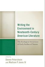 Writing the Environment in Nineteenth-Century American Literature (Ecocritical Theory and Practice)