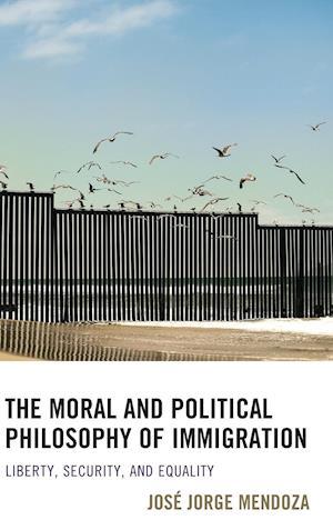 Bog, hardback The Moral and Political Philosophy of Immigration af Jose Jorge Mendoza
