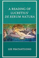 A Reading of Lucretius' De Rerum Natura