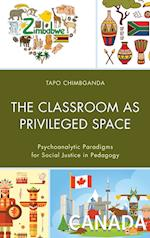 The Classroom as Privileged Space (Race and Education in the Twenty First Century)