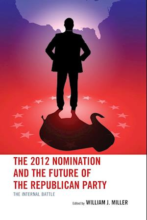 2012 Nomination and the Future of the Republican Party: The Internal Battle