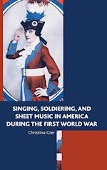 Singing, Soldiering and Sheet Music in America During the First World War